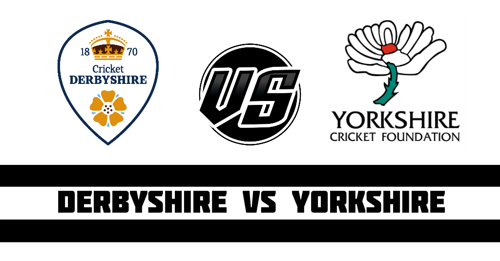 Derbyshire vs Yorkshire