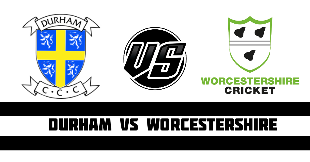 Durham vs Worcestershire Fantasy Cricket Preview