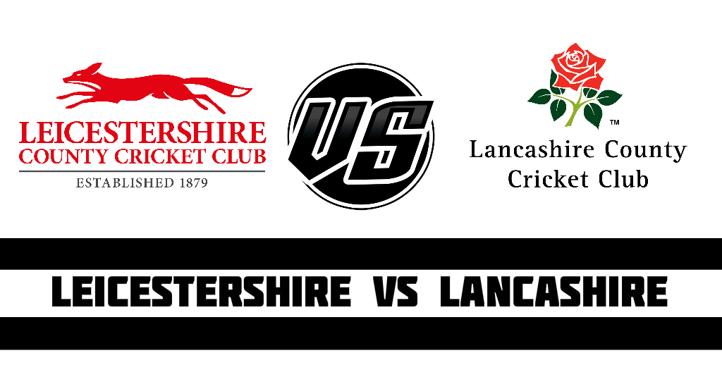 Leicestershire vs Lancashire Fantasy Cricket Preview