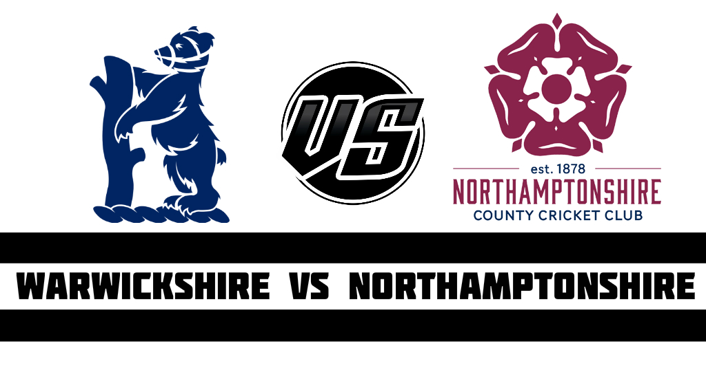 Warwickshire vs Northamptonshire Fantasy CricketPreview
