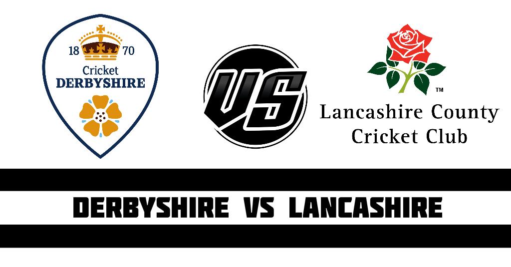 Derbyshire vs Lancashire