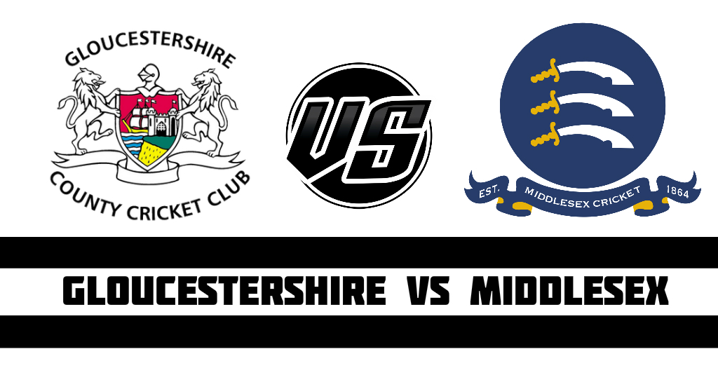 Gloucestershire vs Middlesex Fantasy Cricket Preview