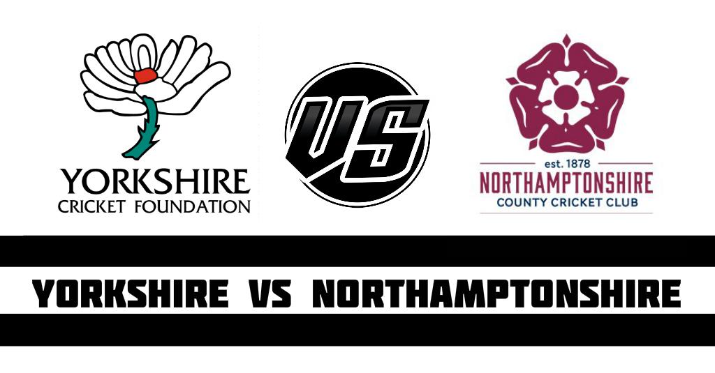 Yorkshire vs Northamptonshire Fantasy CricketPreview