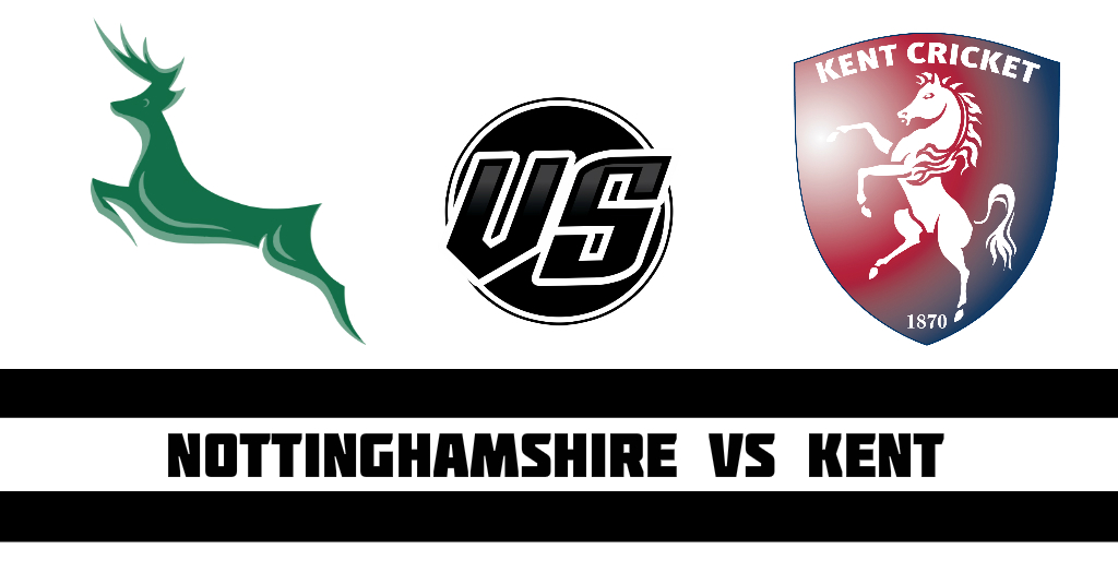 Nottinghamshire vs Kent Fantasy Cricket Preview