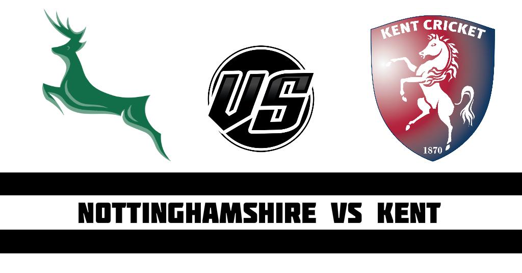 Nottinghamshire vs Kent Fantasy CricketPreview