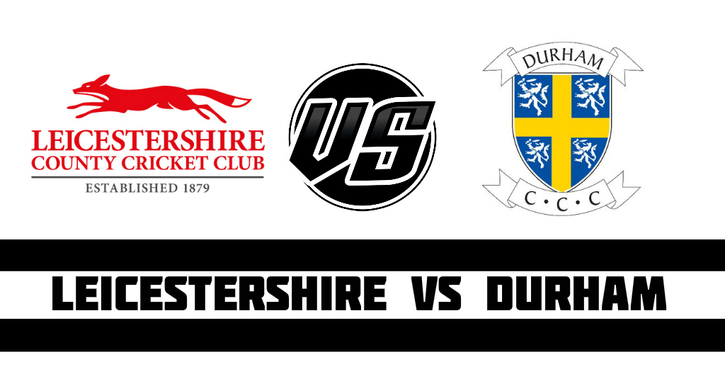 Leicestershire vs Durham Fantasy Cricket Preview