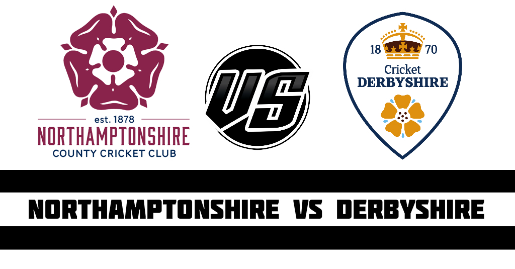 Northamptonshire vs Derbyshire