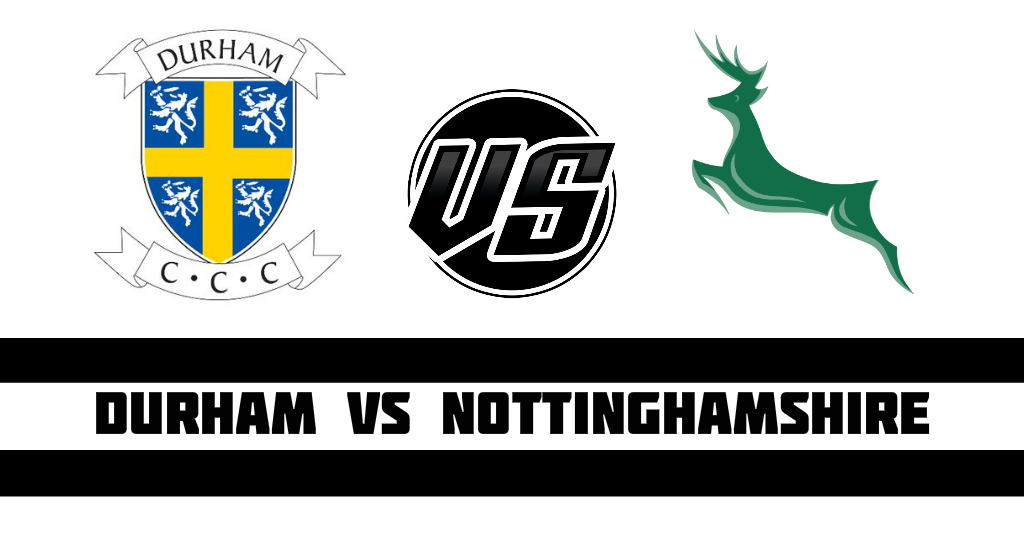 Durham vs Nottinghamshire Fantasy Cricket Preview (Dream11)