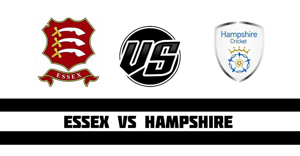Essex vs Hampshire Fantasy Cricket Preview