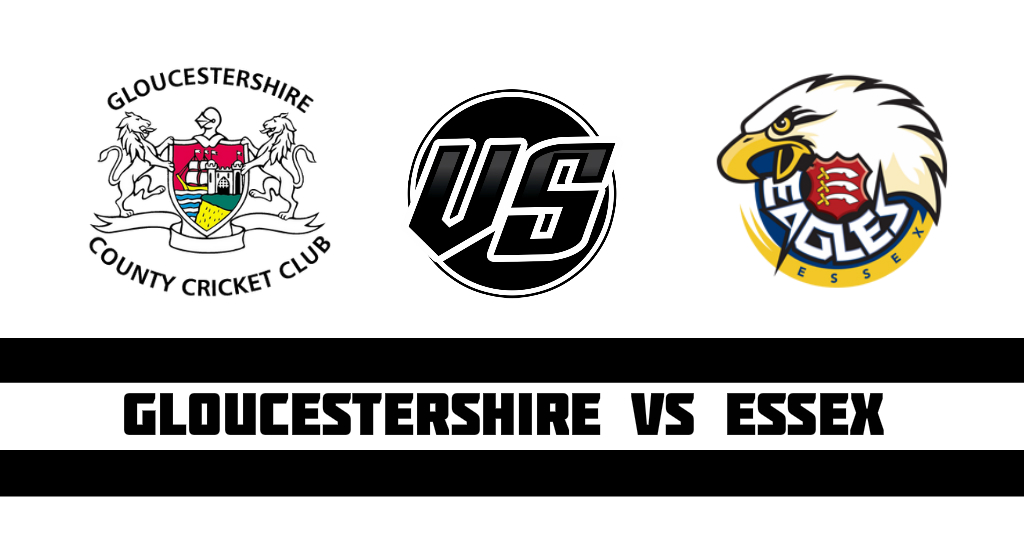 Gloucestershire vs Essex Fantasy Cricket Preview