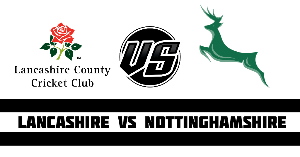 Nottinghamshire vs Lancashire Fantasy Cricket Preview (Dream11)