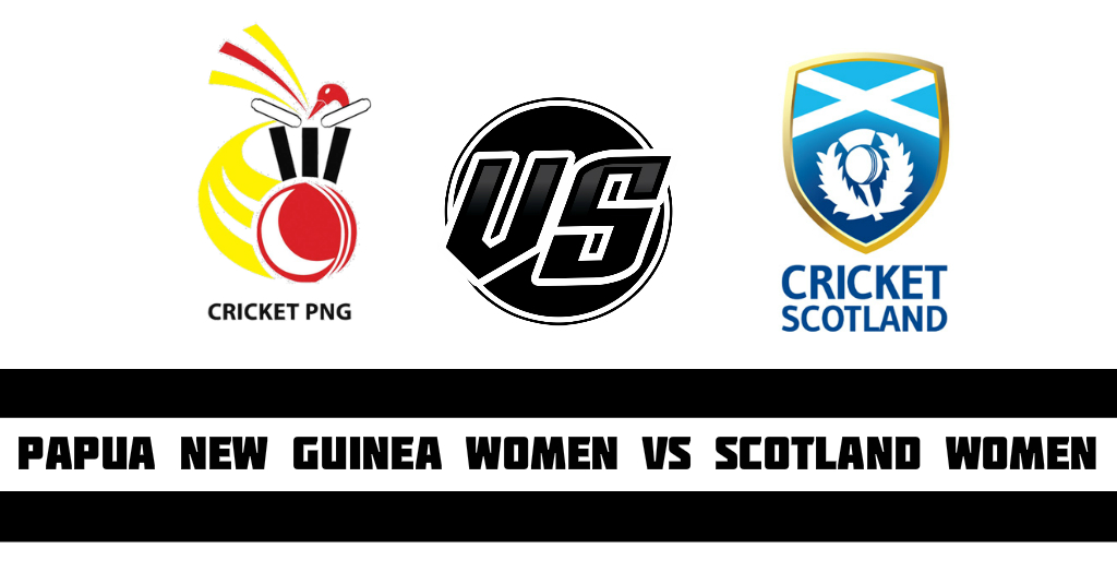 Papua New Guinea Women vs Scotland Women Fantasy CricketPreview
