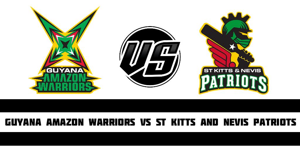 Guyana Amazon Warriors vs St Kitts and Nevis Patriots Fantasy Cricket Preview(Dream11)