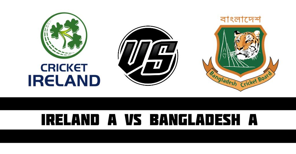 Ireland A vs Bangladesh A Fantasy Cricket Preview(Dream11)