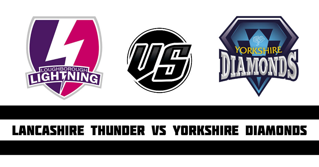 Lancashire Thunder vs Yorkshire Diamonds Fantasy Cricket Preview (Dream11)
