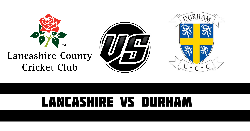 Lancashire vs Durham Fantasy Cricket Preview (Dream11)