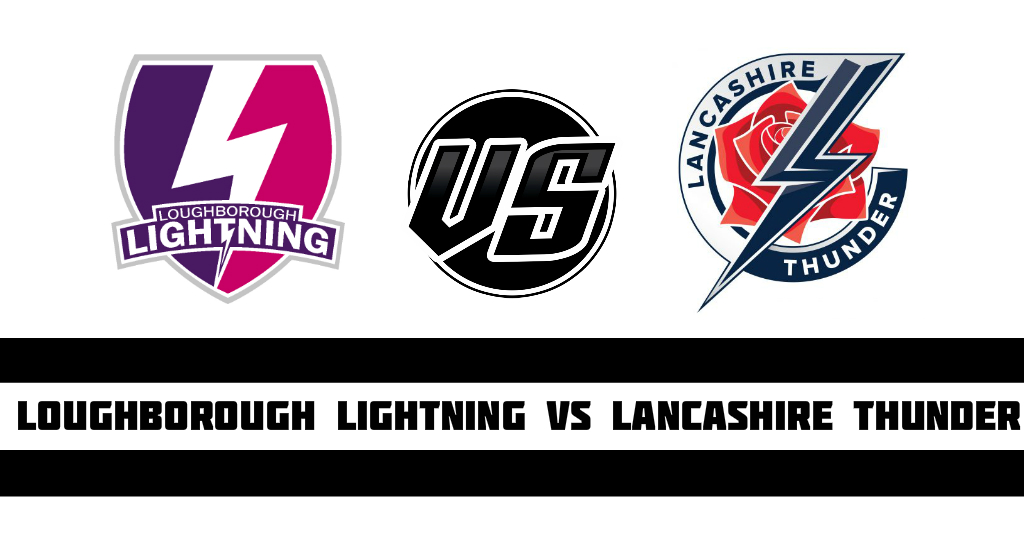Loughborough Lightning vs Lancashire Thunder Fantasy Cricket Preview(Dream11)