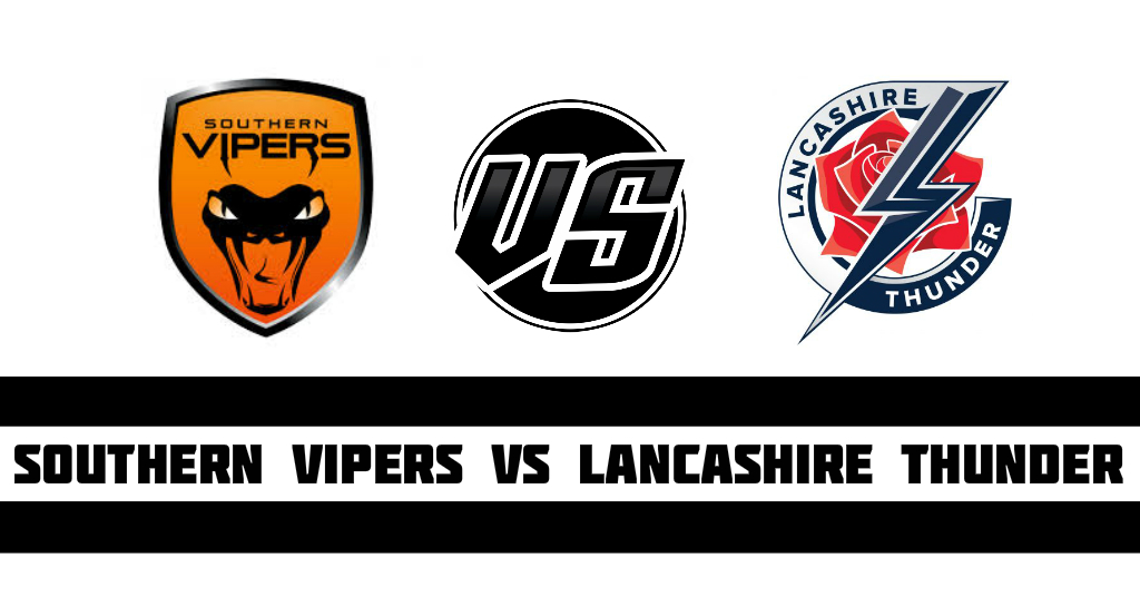 Southern Vipers vs Lancashire Thunder Fantasy Cricket Preview (Dream11)