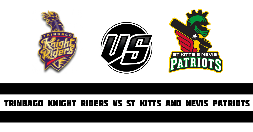 Trinbago Knight Riders vs St Kitts and Nevis Patriots Fantasy Cricket Preview(Dream11)